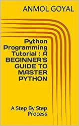 Python Programming Tutorial : A BEGINNER'S GUIDE TO MASTER PYTHON: A Step By Step Process