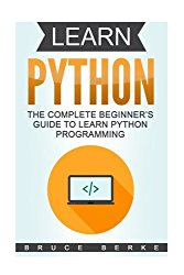 Learn Python: The Complete Beginner's Guide To Learn Python Programming (Coding in Python) (Volume 1)