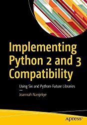 Python 2 and 3 Compatibility: With Six and Python-Future