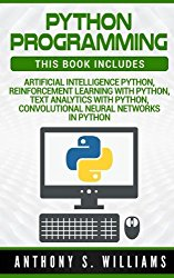 Python Programming: 4 Manuscripts – Artificial Intelligence Python, Reinforcement Learning with Python, Text Analytics with Python, Convolutional Neural Networks in Python