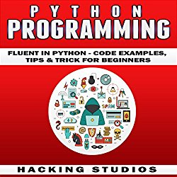 Python Programming: Fluent in Python: Code Examples, Tips, and Tricks for Beginners