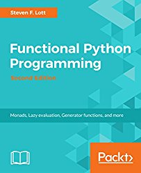 Functional Python Programming – Second Edition: Monads, Lazy evaluation, Generator functions, and more
