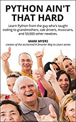 Python Ain't That Hard: Learn Python from the guy who's taught coding to grandmothers, cab drivers, musicians, and 50,000 other newbies.