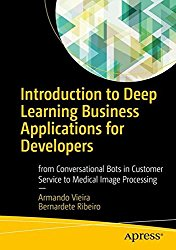 Introduction to Deep Learning Business Applications for Developers: From Conversational Bots in Customer Service to Medical Image Processing