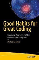 Good Habits for Great Coding: Improving Programming Skills with Examples in Python