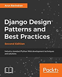 Django Design Patterns and Best Practices – Second Edition: Industry standard Python Web development techniques and solutions