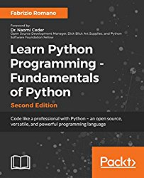 Learn Python Programming – Fundamentals of Python – Second Edition: Code like a professional with Python – an open source, versatile, and powerful programming language