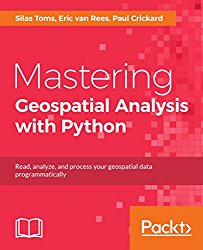 Mastering Geospatial Analysis with Python: Read, analyze, and process your geospatial data programmatically