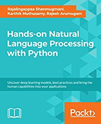 Hands-on Natural Language Processing with Python: Uncover deep learning models, best practices and bring the human capabilities into your applications
