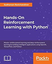Hands-On Reinforcement Learning with Python: Master reinforcement learning and deep reinforcement learning by building intelligent applications using OpenAI, TensorFlow, and Python