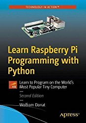 Learn Raspberry Pi Programming with Python: Learn to program on the world's most popular tiny computer