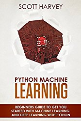 Python Machine Learning: Beginner's guide to get you started with Machine Learning and Deep Learning with Python