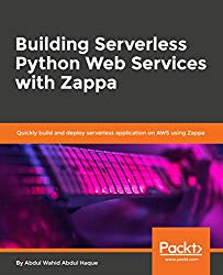 Building Serverless Python Web Services with Zappa: Quickly build and deploy serverless application on AWS using Zappa