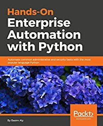 Hands-On Enterprise Automation with Python: Automate common administrative and security tasks with the most popular language Python