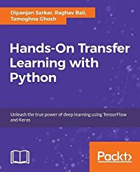 Hands-On Transfer Learning with Python: Unleash the true power of deep learning using TensorFlow and Keras