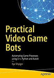 Practical Video Game Bots: Automating Game Processes using C++, Python, and AutoIt