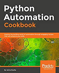 Python Automation Cookbook: Explore the exciting world of automation through engaging recipes that will enhance your skills
