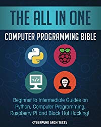 The All In One Computer Programming Bible: Beginner to Intermediate Guides on Python, Computer Programming, Raspberry Pi and Black Hat Hacking!