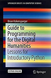 Guide to Programming for the Digital Humanities: Lessons for Introductory Python (SpringerBriefs in Computer Science)