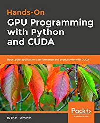 Hands-On GPU Programming with Python and CUDA: Boost your application's performance and productivity with CUDA
