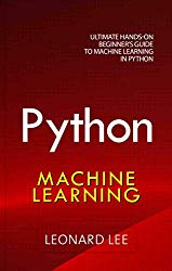Python Machine Learning: Ultimate Hands-On Beginner's Guide to Machine Learning in Python