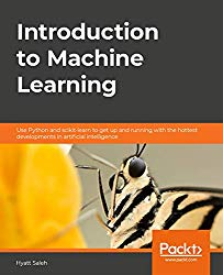 Introduction to Machine Learning: Use Python and scikit-learn to get up and running with the hottest developments in artificial intelligence