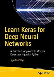 Learn Keras for Deep Neural Networks: A Fast-Track Approach to Modern Deep Learning with Python