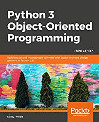 Python 3 Object-Oriented Programming – Third Edition: Build robust and maintainable software with object-oriented design patterns in Python 3.8