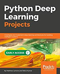 Python Deep Learning Projects: Investigate and Implement Deep Learning Architectures for building intelligent systems