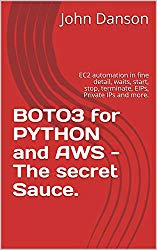 BOTO3 PYTHON AWS – The secret Sauce.: EC2 automation in fine detail, waits, start, stop, terminate, EIPs, Private IPs and more. (BOTO SAUCE CUPBOARD)