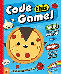 Code This Game!: Make Your Game Using Python, Then Break Your Game to Create a New One