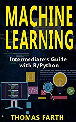 Machine Learning: Intermediate's Guide with R/Python