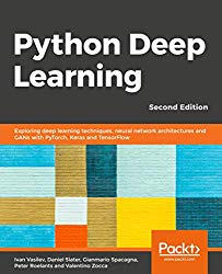 Python Deep Learning – Second Edition: Exploring deep learning techniques, neural network architectures and GANs with PyTorch, Keras and TensorFlow