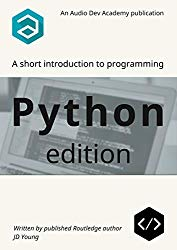 A short introduction to programming – Python edition: A step-by-step tutorial on Python programming, for absolute beginners