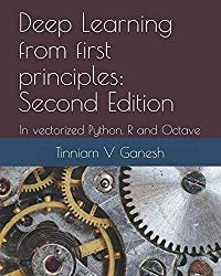 Deep Learning from first principles: Second Edition: In vectorized Python, R and Octave