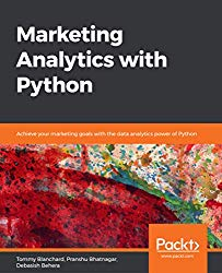 Marketing Analytics with Python: Achieve your marketing goals with the data analytics power of Python