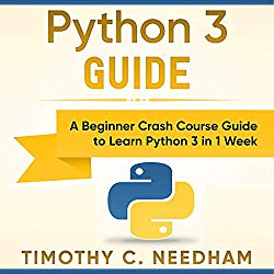 Python 3 Programming: A Beginner Crash Course Guide to Learn Python 3 in One Week