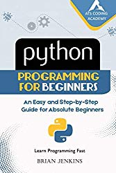 Python : Python Programming for Beginners: An Easy and Step-by-Step Guide for Absolute Beginners (Learn Programming Fast) (Volume 1)