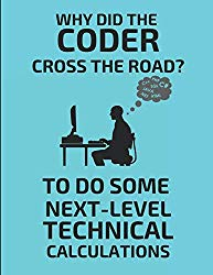 Why Did The Coder Cross The Road? To Do Some Next-Level Technical Calculations: 2 in 1 Half-Lined & Half-Blank Paper Notebook