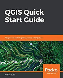 QGIS Quick Start Guide: A beginner's guide to getting started with QGIS 3.4