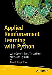 Applied Reinforcement Learning with Python: With OpenAI Gym, Tensorflow, and Keras