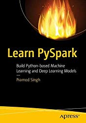 Learn PySpark: Build Python-based Machine Learning and Deep Learning Models
