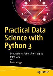 Practical Data Science with Python 3: Synthesizing Actionable Insights from Data