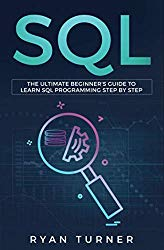 SQL: The Ultimate Beginner's Guide to Learn SQL Programming Step by Step