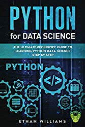 PYTHON FOR DATA SCIENCE: The Ultimate Beginners' Guide to Learning Python Data Science Step by Step