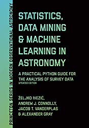 Statistics, Data Mining, and Machine Learning in Astronomy: A Practical Python Guide for the Analysis of Survey Data, Updated Edition (Princeton Series in Modern Observational Astronomy)
